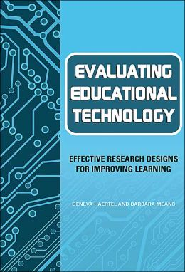 Evaluating Educational Technology: Effective Research Designs for Improving Learning