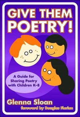Give Them Poetry! A Guide to Sharing Poetry with Children K-8