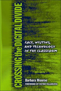 Crossing the Digital Divide: Race, Writing, and Technology in the Classroom