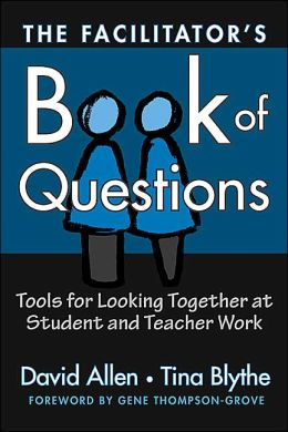 A Facilitator's Book of Questions: Resources for Looking Together at Student and Teacher Work