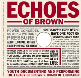 Echoes of Brown: Youth Documenting and Performing the Legacy of Brown V. Board of Education (with an Accompanying DVD)