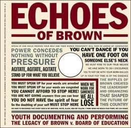Echoes of Brown: Youth Documenting and Performing the Legacy of Brown vs Board of Education