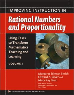 Improving Instruction in Rational Numbers and Proportionality: Using Cases to Transform Mathematics, Teaching, and Learning (Volume 1)