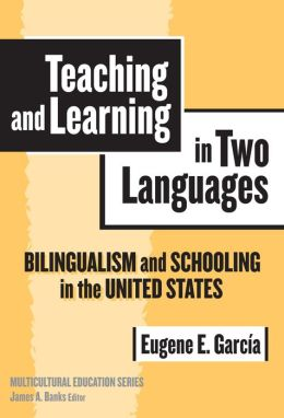 Teaching and Learning in Two Languages: Bilingualism and Schooling in the United States