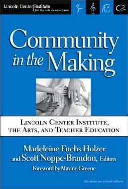 Community in the Making: Lincoln Center Institute, the Arts, and Teacher Education