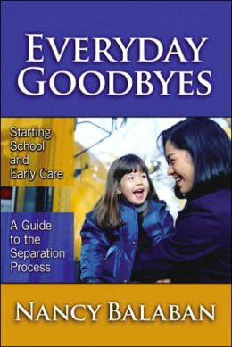 Everyday Goodbyes: Starting School and Early Care: A Guide to the Separation Process