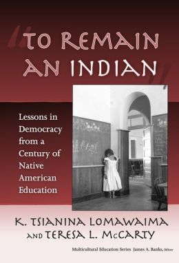 To Remain an Indian: Lessons in Democracy from a Century of Native American Education