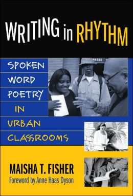 Writing in Rhythm: Spoken Word Poetry in Urban Classrooms