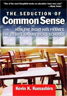The Seduction of Common Sense: How the Right Has Framed the Debate of America's Schools
