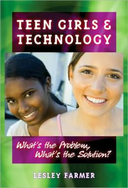 Teens Girls and Technology: What's the Problem, What's the Solution?