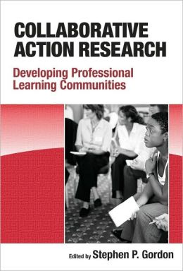 Collaborative Action Research: Developing Professional Learning Communities