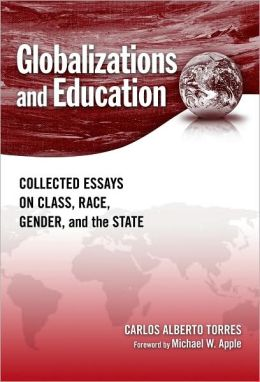 Globalization and Education: Collected Essays on Class, Race, Gender, and the State