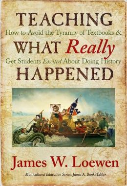 Teaching What Really Happened: How to Avoid the Tyranny of Textbooks and Get Students Excited About Doing History