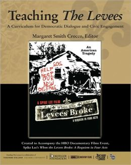 Teaching the Levees: A Curriculum for Democratic Dialogue and Civic Engagement to Accompany the HBO Documentary Film Event, Spike Lee's When the Levees Broke: A Requiem in Four Acts