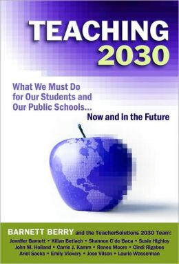 Teaching 2030: What We Must Do for Our Students and Our Public Schools: Now and in the Future