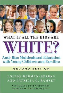 What If All the Kids are White?: Anti-Bias Multicultural Education with Young Children and Families, Second Edition