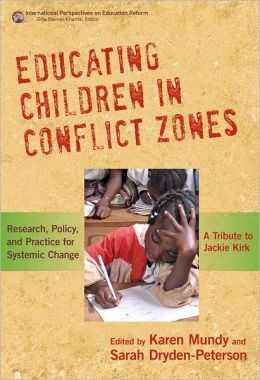 Educating Children in Conflict Zones: Research, Policy, and Practice for Systemic Change - A Tribute to Jackie Kirk