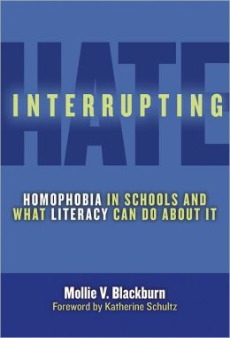 Interrupting Hate: Homophobia in Schools and What Literacy Can Do about It