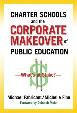 Charter Schools and the Corporate Makeover of Public Education: What's at Stake?