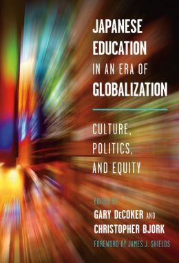 Japanese Education in an Era of Globalization: Culture, Politics, and Equity Gary Decoker and Christopher Bjork