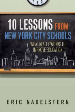 10 Lessons from New York City Schools: What Really Works to Improve Education