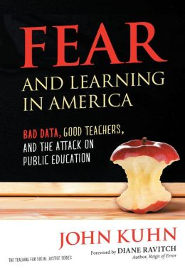Fear and Learning in America - Bad Data, Good Teachers, and the Attack on Public Education: 0