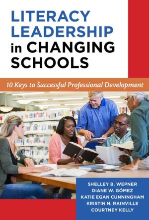 Literacy Leadership in Changing Schools: 10 Keys to Successful Professional Development