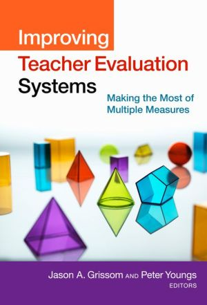 Improving Teacher Evaluation Systems: Making the Most of Multiple Measures