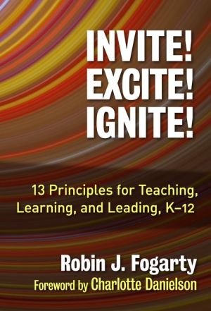 Invite! Excite! Ignite! : 13 Principles for Teaching, Learning, and Leading, K-12