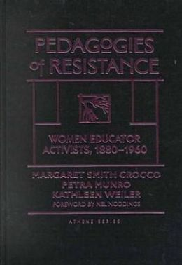 Pedagogies of Resistance: Women Educator Activists, 1880-1960