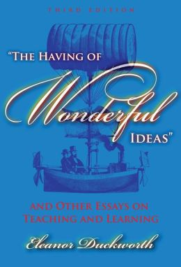 ''The Having of Wonderful Ideas'' and Other Essays on Teaching and Learning, 3rd Edition