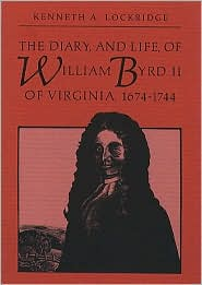 The Diary and Life of William Byrd II of Virginia, 1674-1744