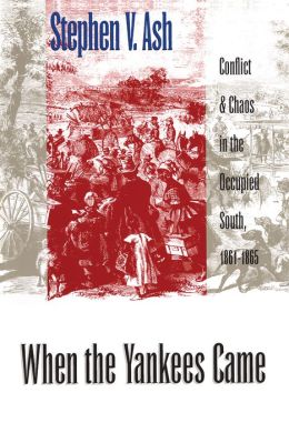 When the Yankees Came: Conflict and Chaos in the Occupied South, 1861-1865