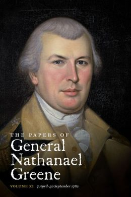 The Papers of General Nathanael Greene, Volume XI: 7 April - 30 September 1782