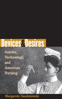 Devices and Desires: Gender, Technology, and American Nursing