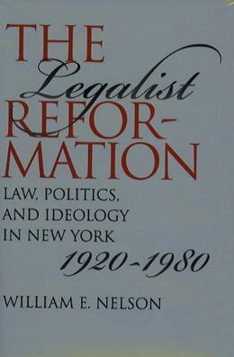 The Legalist Reformation: Law, Politics, and Ideology in New York, 1920-1980