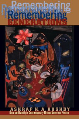 Remembering Generations: Race and Family in Contemporary African American Fiction