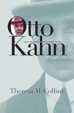 Otto Kahn: Art, Money, and Modern Time