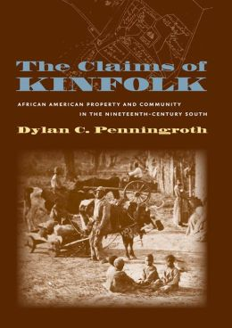 The Claims of Kinfolk: African American Property and Community in the Nineteenth-Century South (John Hope Franklin Series in African American History and Culture)