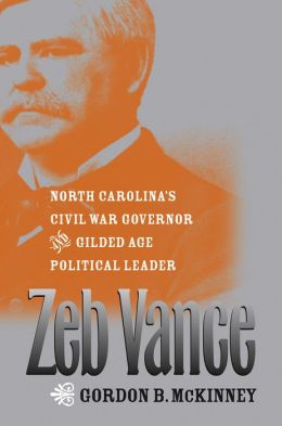 Zeb Vance: North Carolina's Civil War Governor and Gilded Age Political Leader