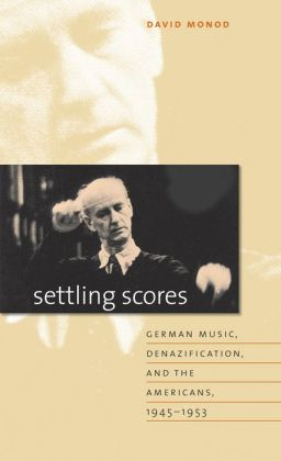 Settling Scores: German Music, Denazification, and the Americans, 1945-1953