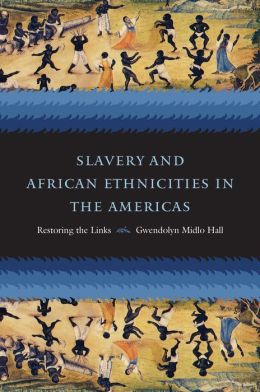 Slavery and African Ethnicities in the Americas: Restoring the Links