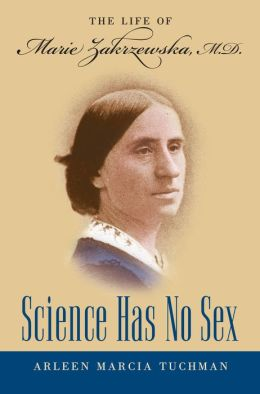 Science Has No Sex: The Life of Marie Zakrzewska, M.D.