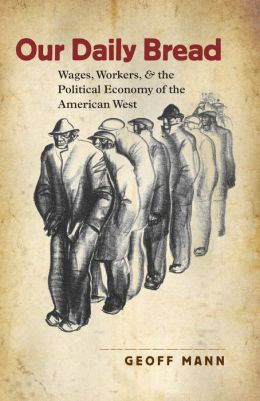 Our Daily Bread: Wages, Workers, and the Political Economy of the American West