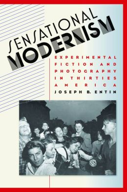 Sensational Modernism: Experimental Fiction and Photography in Thirties America