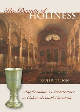 The Beauty of Holiness: Anglicanism and Architecture in Colonial South Carolina