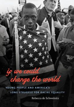 If We Could Change the World: Young People and America's Long Struggle for Racial Equality