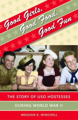 Good Girls, Good Food, Good Fun: The Story of USO Hostesses during World War II