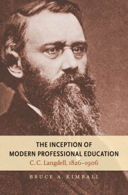 The Inception of Modern Professional Education: C. C. Langdell, 1826-1906