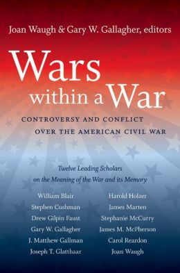 Wars within a War: Controversy and Conflict over the American Civil War